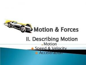Motion Forces II Describing Motion Speed Velocity u