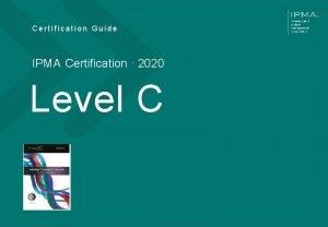 Certification Guide IPMA Certification 2020 Level C V