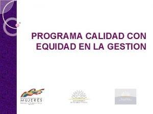 PROGRAMA CALIDAD CON EQUIDAD EN LA GESTION PGCE