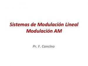 Sistemas de Modulacin Lineal Modulacin AM Pr F