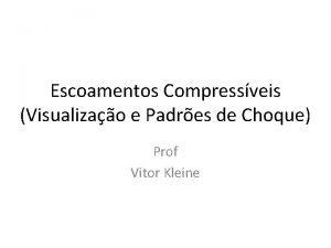 Escoamentos Compressveis Visualizao e Padres de Choque Prof