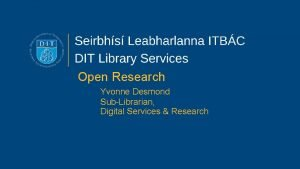 Open Research Yvonne Desmond SubLibrarian Digital Services Research