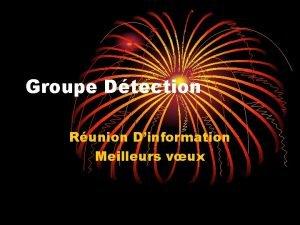 Groupe Dtection Runion Dinformation Meilleurs vux Lobjectif de