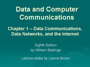 Data and Computer Communications Chapter 1 Data Communications