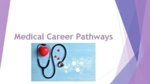 Medical Career Pathways Medical Pathways Overview Medical Career