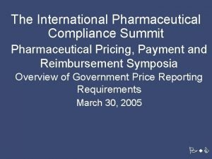 The International Pharmaceutical Compliance Summit Pharmaceutical Pricing Payment