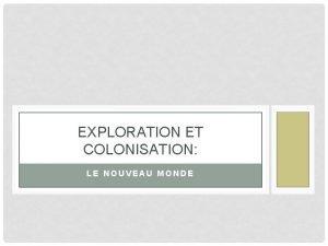 EXPLORATION ET COLONISATION LE NOUVEAU MONDE Avant Christophe