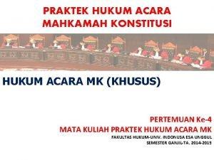PRAKTEK HUKUM ACARA MAHKAMAH KONSTITUSI HUKUM ACARA MK