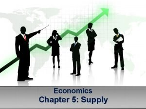 Economics Chapter 5 Supply Supply What is supply
