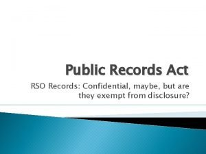 Public Records Act RSO Records Confidential maybe but