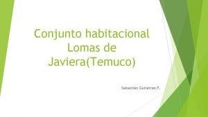 Conjunto habitacional Lomas de JavieraTemuco Sebastin Gutirrez P