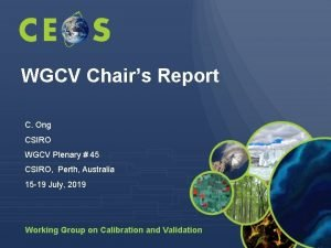 WGCV Chairs Report C Ong CSIRO WGCV Plenary