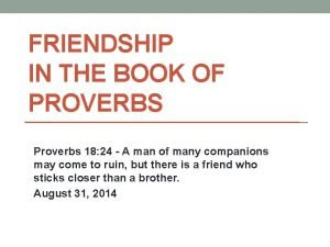 FRIENDSHIP IN THE BOOK OF PROVERBS Proverbs 18