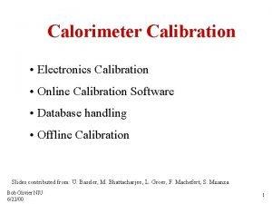Calorimeter Calibration Electronics Calibration Online Calibration Software Database