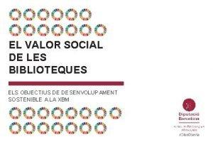 EL VALOR SOCIAL DE LES BIBLIOTEQUES ELS OBJECTIUS