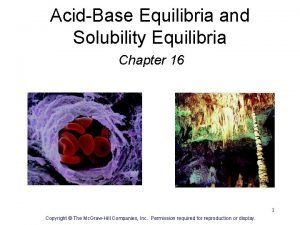 AcidBase Equilibria and Solubility Equilibria Chapter 16 1