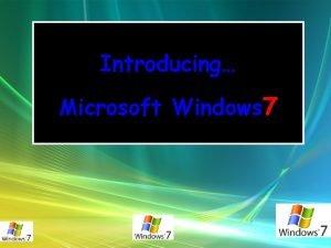 Introducing Microsoft Windows 7 What is WINDOWS Windows