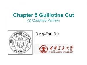 Chapter 5 Guillotine Cut 3 Quadtree Partition DingZhu