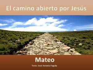 El camino abierto por Jess Mateo Texto Jos