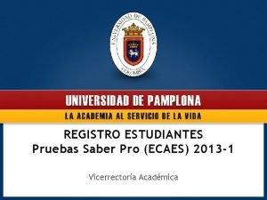 REGISTRO ESTUDIANTES Pruebas Saber Pro ECAES 2013 1
