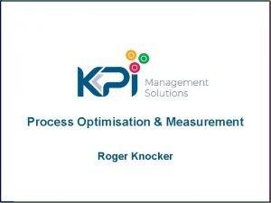 Process Optimisation Measurement Roger Knocker Business Optimisation Self