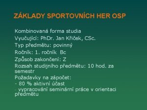 ZKLADY SPORTOVNCH HER OSP Kombinovan forma studia Vyuujc