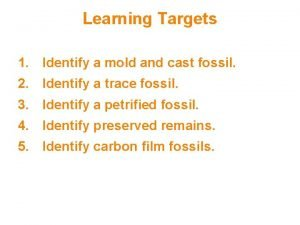 Learning Targets 1 Identify a mold and cast