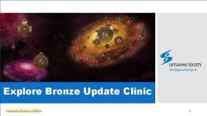Explore Bronze Update Clinic Galactic Bronze Video 1