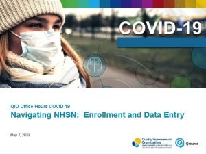QIO Office Hours COVID19 Navigating NHSN Enrollment and