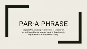 PARAPHRASE express the meaning of the writer or