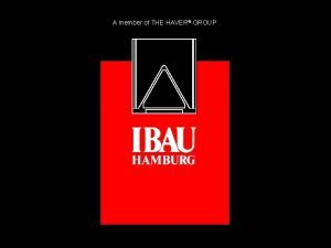 A member of THE HAVER GROUP Start IBAU