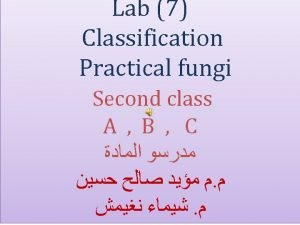 Classification of fungi Classification is the systematic arrangement