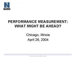 PERFORMANCE MEASUREMENT WHAT MIGHT BE AHEAD Chicago Illinois