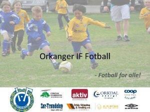 Orkanger IF Fotball Fotball for alle Fotballstyret 2012