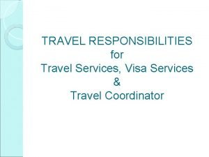 TRAVEL RESPONSIBILITIES for Travel Services Visa Services Travel