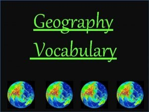 Geography Vocabulary Latitude Latitude Distance north or south