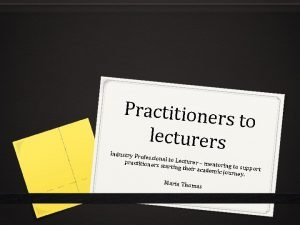 Practitioner s to lecturers Industry Pr ofession practitioner