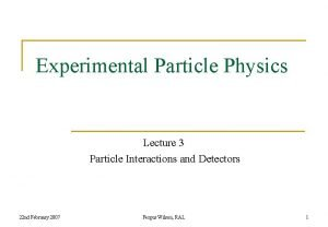 Experimental Particle Physics Lecture 3 Particle Interactions and