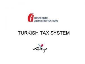 TURKISH TAX SYSTEM GENERAL PROPERTIES OF TURKISH TAX