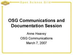 Open Science Grid OSG Communications and Documentation Session