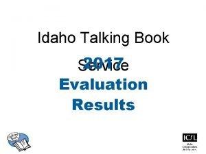 Idaho Talking Book 2017 Service Evaluation Results Idaho