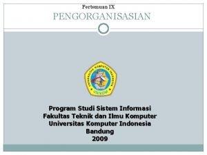 Pertemuan IX PENGORGANISASIAN Program Studi Sistem Informasi Fakultas