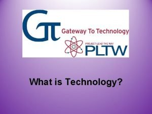 What is Technology What is Technology Technology is