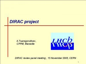 DIRAC project A Tsaregorodtsev CPPM Marseille DIRAC review