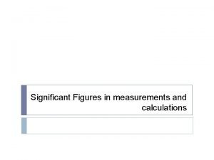 Significant Figures in measurements and calculations significant figures