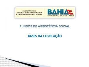 FUNDOS DE ASSISTNCIA SOCIAL BASES DA LEGISLAO FUNDOS