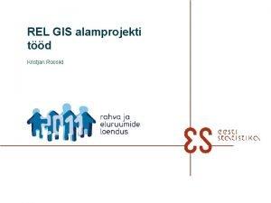 REL GIS alamprojekti td Kristjan Roosild Kava n