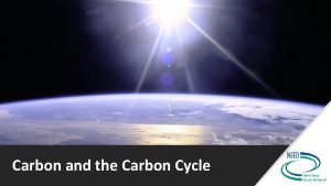 Carbon and the Carbon Cycle Greenhouse Gases and