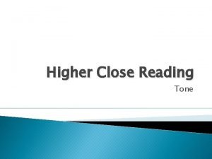 Higher Close Reading Tone Tone Tone is important