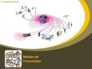 Transmisin de datos Medios de Transmisin Medios de